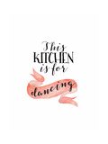 This Kitchen Is for Dancing Poster von Tara Moss