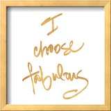 Choose Fabulous (gold foil) Prints