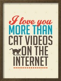 Love You More than Cat Videos Art by Patricia Pino