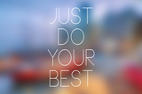 Quote Typographical Poster,Just Do Your Best Posters by Egyptian Studio