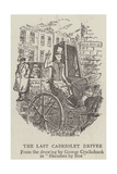 The Last Cabriolet Driver Giclee Print by George Cruikshank