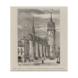 The Newly Restored Schlosskirche at Wittenberg Giclee Print by Henry William Brewer