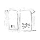 "Two towels, one says ""His"", and the other says ""It's always about you isn'... - New Yorker Cartoon Premium Giclee Print by Ken Krimstein"