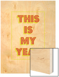 This Is My Year Wood Print by Coni Della Vedova