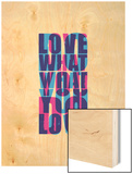 Do What You Love Wood Print by Coni Della Vedova