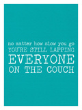 Your Lapping Everyone on the Couch - Teal Giclee Print by Cheryl Overton