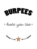 Burpees hate you too Giclee Print by Cheryl Overton
