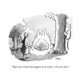 """""""That's just a bush that happens to be on ?re—I'm over here."""" - New Yorker Cartoon Premium Giclee Print by Benjamin Schwartz"""