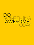 Do Something Awesome Today 1 Plastic Sign by  NaxArt