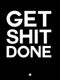 Get Shit Done Black and White Plastic Sign by  NaxArt