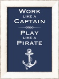 Work Like A Captain, Play Like A Pirate Print by  Monorail Studio