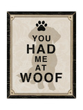 You Had Me at Woof Posters by Piper Ballantyne