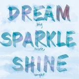 Dream, Sparkle, Shine Prints