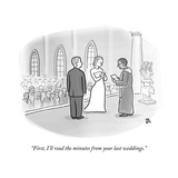"""First, I'll read the minutes from your last weddings."" - New Yorker Cartoon Premium Giclee Print by Paul Noth"