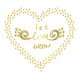 Let Love Grow Motivational Words Gold Confetti Heart Shape Frame Hand Drawn Inspiration Quote Art by  ZenFruitGraphics