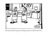 """""""He moved to Berlin to pursue something creative he would be bad at here."""" - New Yorker Cartoon Premium Giclee Print by Bruce Eric Kaplan"""
