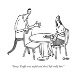 """Sorry! Traffic was awful and also I left really late."" - New Yorker Cartoon Premium Giclee Print by Tom Chitty"