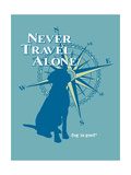 Never Travel Alone Posters by  Dog is Good
