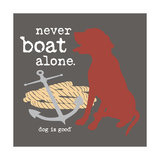 Never Boat Alone Print by  Dog is Good