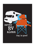Never Rv Alone Prints by  Dog is Good