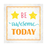 Be Awesome Today Poster by Jennifer Pugh