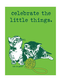 Celebrate the Little Things Poster by  Cat is Good