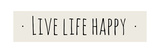Live Life Happy Print by Anna Quach