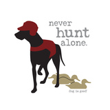 Never Hunt Alone Premium Giclee Print by  Dog is Good