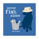 Never Fish Alone Prints by  Dog is Good