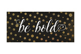 Be Bold Posters by Jennifer Pugh