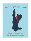 Need Walk Now Posters by  Dog is Good