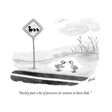 """Society puts a lot of pressure on women to have kids."" - New Yorker Cartoon Premium Giclee Print by Tom Toro"