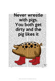 Never Wrestle with Pigs Print by  Fab Funky