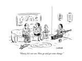 """Honey, he's our son. Now go and get some change."" - New Yorker Cartoon Premium Giclee Print by David Sipress"