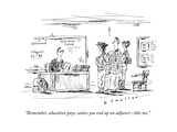 """Remember, education pays, unless you end up an adjunct—like me."" - New Yorker Cartoon Premium Giclee Print by Barbara Smaller"
