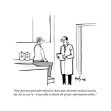 """Your previous provider refused to share your electronic medical records, …"" - Cartoon Premium Giclee Print by Kaamran Hafeez"