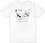 """My fees are quite high, and yet you say you have little money. I think I'?"" - New Yorker T-Shirt T-shirts by Leo Cullum"