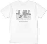 """They're harmless when they're alone, but get a bunch of them together wit?"" - New Yorker T-Shirt T-Shirt by Peter C. Vey"