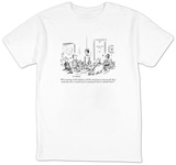 """We're running a little behind, so I'd like each of you to ask yourself, '"" - New Yorker T-Shirt Shirts by David Sipress"
