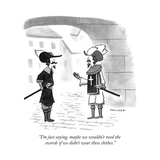 """I'm just saying, maybe we wouldn't need the swords if we didn't wear thes..."" - New Yorker Cartoon Premium Giclee Print by Drew Panckeri"