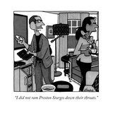 """I did not ram Preston Sturges down their throats."" - New Yorker Cartoon Premium Giclee Print by William Haefeli"
