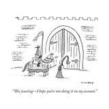 """""""This jousting—I hope you're not doing it on my account."""" - New Yorker Cartoon Premium Giclee Print by Liza Donnelly"""