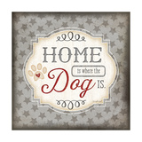 Home Is Where the Dog Is Prints by Jennifer Pugh
