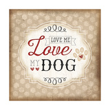 Love Me Love My Dog Posters by Jennifer Pugh