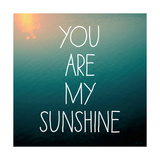 You are my Sunshine Print by Alicia Bock
