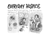 "Everyday Hospice -- excuses for household stresses -- ""Enjoy your favorite... - New Yorker Cartoon Premium Giclee Print by Roz Chast"