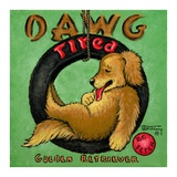 Dawg Tired Prints by Janet Kruskamp