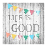 Life is Good Prints by Alicia Soave