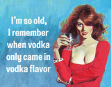 I'm So Old - Vodka Tin Sign