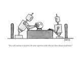 """You will continue to perform the same repetitive tasks that you have alwa..."" - New Yorker Cartoon Premium Giclee Print by Mathew Stiles Davis"